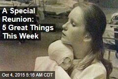 A Special Reunion: 5 Great Things This Week