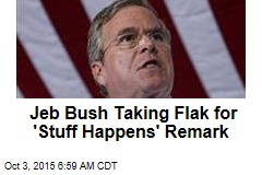 Jeb Bush Taking Flak for 'Stuff Happens' Remark