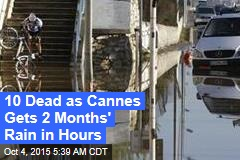 10 Dead as Cannes Gets 2 Months' Rain in Hours