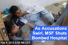 As Accusations Swirl, MSF Shuts Bombed Hospital