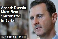 Assad: Russia Must Beat 'Terrorists' in Syria