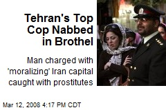 Tehran's Top Cop Nabbed in Brothel