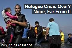 Refugee Crisis Over? Nope, Far From It