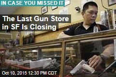 The Last Gun Store in SF Is Closing