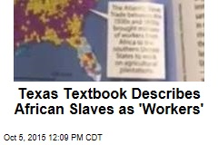 Texas Textbook Describes African Slaves as 'Workers'