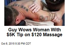 Guy Wows Woman With $5K Tip on $120 Massage