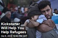 Kickstarter Will Help You Help Refugees