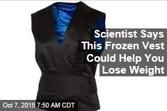 Scientist Says This Frozen Vest Could Help You Lose Weight