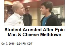 Student Arrested After Epic Mac & Cheese Meltdown