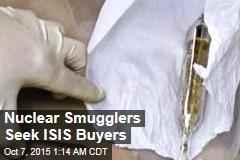 Nuclear Smugglers Seek ISIS Buyers