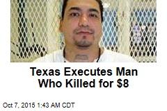 Texas Executes Man Who Killed for $8