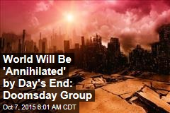 World Will Be 'Annihilated' by Day's End: Doomsday Group