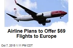 Airline Plans to Offer $69 Flights to Europe