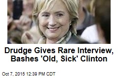 Drudge Gives Rare Interview, Bashes 'Old, Sick' Clinton