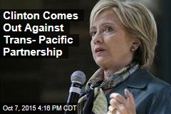 Clinton Comes Out Against Trans- Pacific Partnership