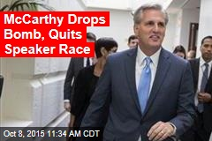 McCarthy Drops Bomb, Quits Speaker Race