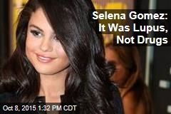 Selena Gomez: It Was Lupus, Not Drugs
