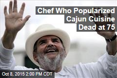 Chef Who Popularized Cajun Cuisine Dead at 75