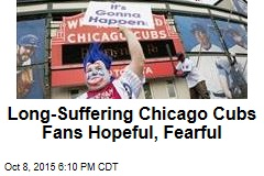 Long-Suffering Chicago Cubs Fans Hopeful, Fearful