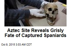 Aztec Site Reveals Grisly Fate of Captured Spaniards