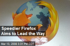 Speedier Firefox Aims to Lead the Way