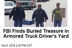 FBI Finds Buried Treasure in Armored Truck Driver's Yard