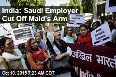 India: Saudi Employer 'Cut Off Maid's Arm'