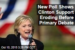 New Poll Shows Clinton Support Eroding Before Primary Debate
