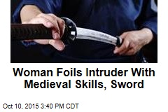 Woman Foils Intruder With Medieval Skills, Sword