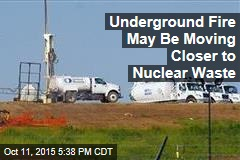 Underground Fire 'Moves Closer' to Nuclear Waste