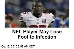 NFL Player May Lose Foot to Infection
