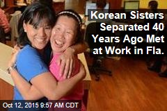 Korean Sisters Separated 40 Years Ago Met at Work in Fla.