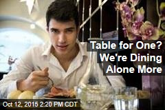 Table for One? We're Dining Alone More
