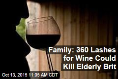 Family: 360 Lashes for Wine Could Kill Elderly Brit