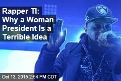 Rapper TI: Why a Woman President Is a Terrible Idea