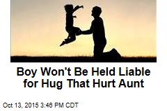 Boy Won't Be Held Liable for Hug That Hurt Aunt