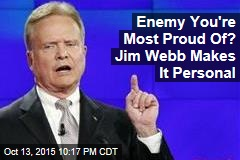 Enemy You're Most Proud Of? Jim Webb Makes It Personal