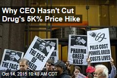Why CEO Hasn't Cut Drug's 5K% Price Hike