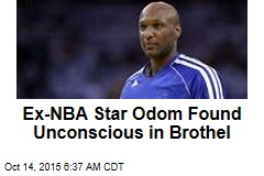 Ex-NBA Star Odom Found Unconscious in Brothel