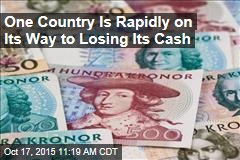 One Country Is Rapidly on Its Way to Losing Its Cash
