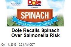 Dole Recalls Spinach Over Salmonella Risk
