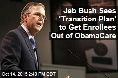 Jeb Bush Sees 'Transition Plan' to Get Enrollees Out of ObamaCare