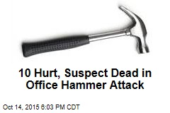 10 Hurt, Suspect Dead in Office Hammer Attack
