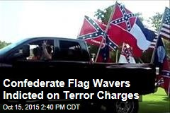 Confederate Flag Wavers Indicted on Terror Charges