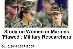 Study on Women in Marines 'Flawed': Military Researchers
