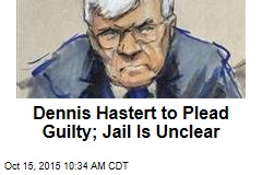 Dennis Hastert to Plead Guilty; Jail Is Unclear