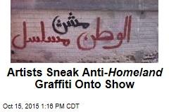 Artists Sneak Anti- Homeland Graffiti Onto Show