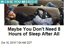 Maybe You Don't Need 8 Hours of Sleep After All