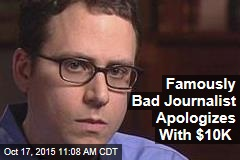Famously Bad Journalist Apologizes With $10K