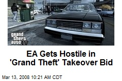 EA Gets Hostile in 'Grand Theft' Takeover Bid